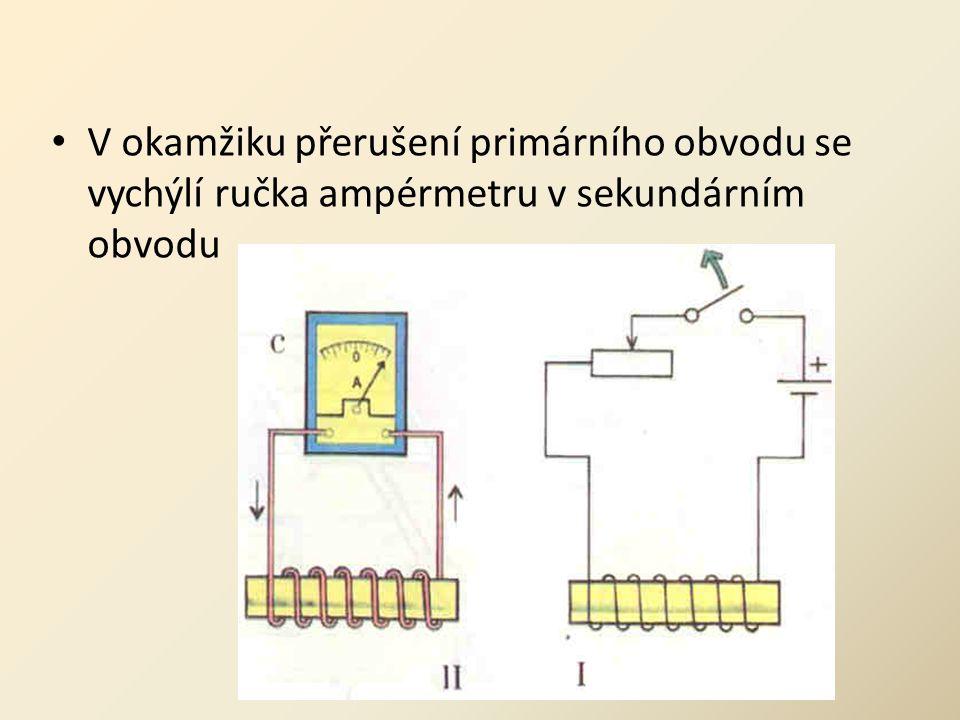 • V okamžiku přerušení primárního obvodu se vychýlí ručka ampérmetru v sekundárním obvodu