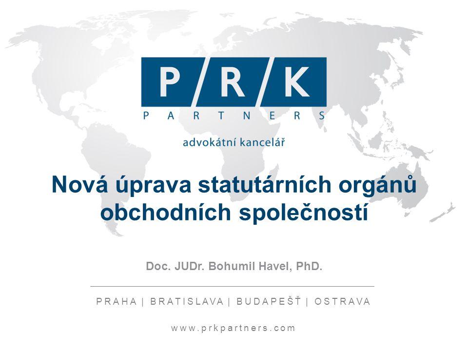 Místo na název prezentace PRAHA | BRATISLAVA | BUDAPEŠŤ | OSTRAVA www.prkpartners.com Nová úprava statutárních orgánů obchodních společností Doc.