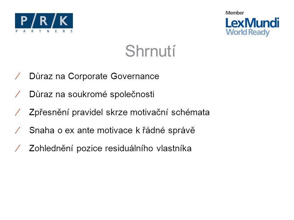 ∕Důraz na Corporate Governance ∕Důraz na soukromé společnosti ∕Zpřesnění pravidel skrze motivační schémata ∕Snaha o ex ante motivace k řádné správě ∕Zohlednění pozice residuálního vlastníka Shrnutí