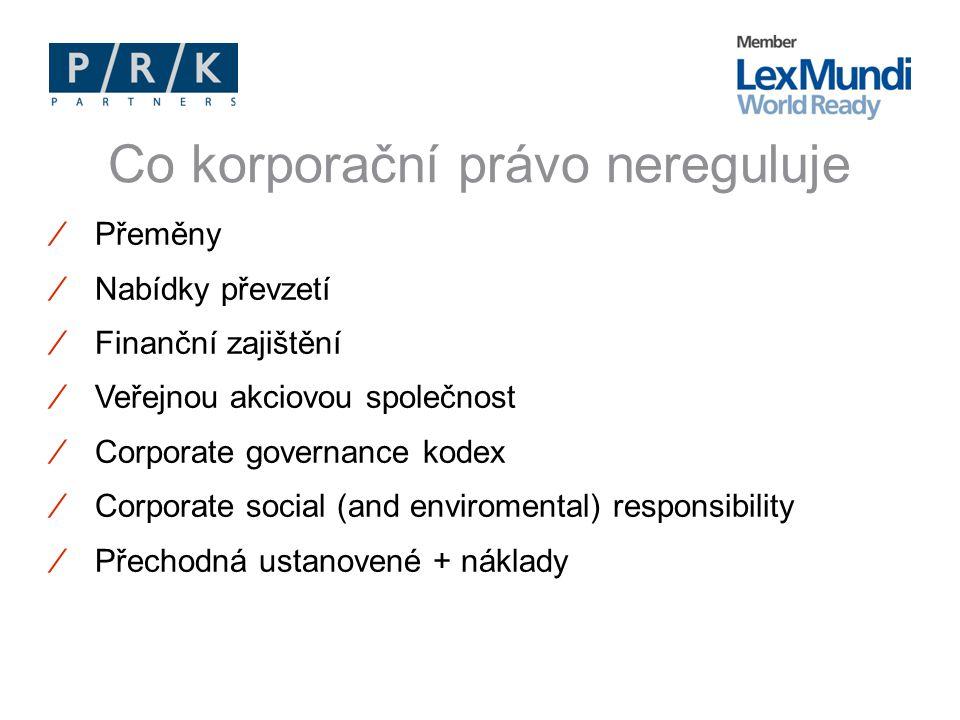 ∕Přeměny ∕Nabídky převzetí ∕Finanční zajištění ∕Veřejnou akciovou společnost ∕Corporate governance kodex ∕Corporate social (and enviromental) responsibility ∕Přechodná ustanovené + náklady Co korporační právo nereguluje