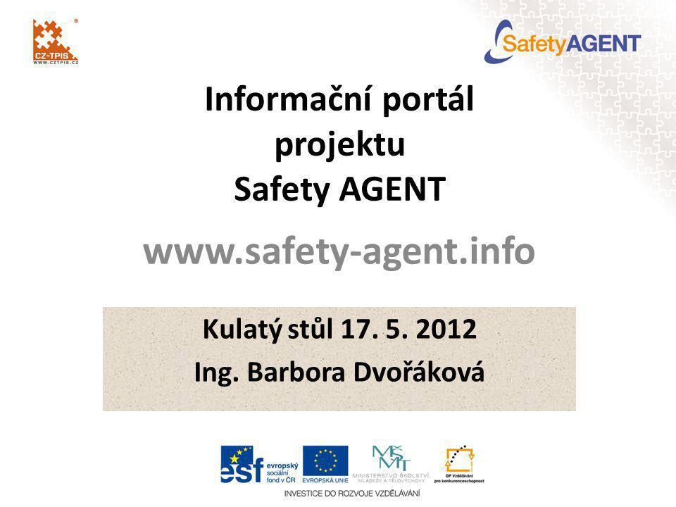 Informační portál projektu Safety AGENT Kulatý stůl 17. 5. 2012 Ing. Barbora Dvořáková www.safety-agent.info