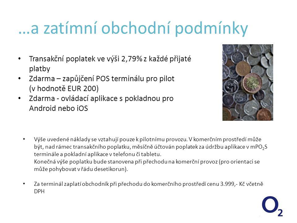…a zatímní obchodní podmínky • Transakční poplatek ve výši 2,79% z každé přijaté platby • Zdarma – zapůjčení POS terminálu pro pilot (v hodnotě EUR 20