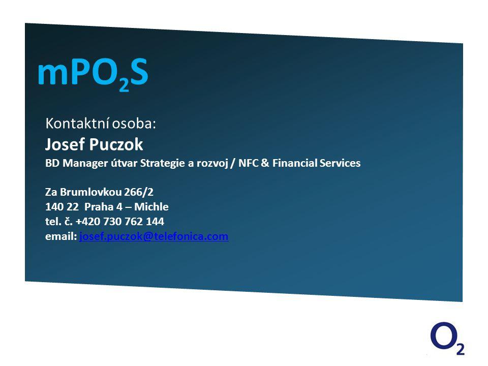 mPO 2 S Kontaktní osoba: Josef Puczok BD Manager útvar Strategie a rozvoj / NFC & Financial Services Za Brumlovkou 266/2 140 22 Praha 4 – Michle tel.