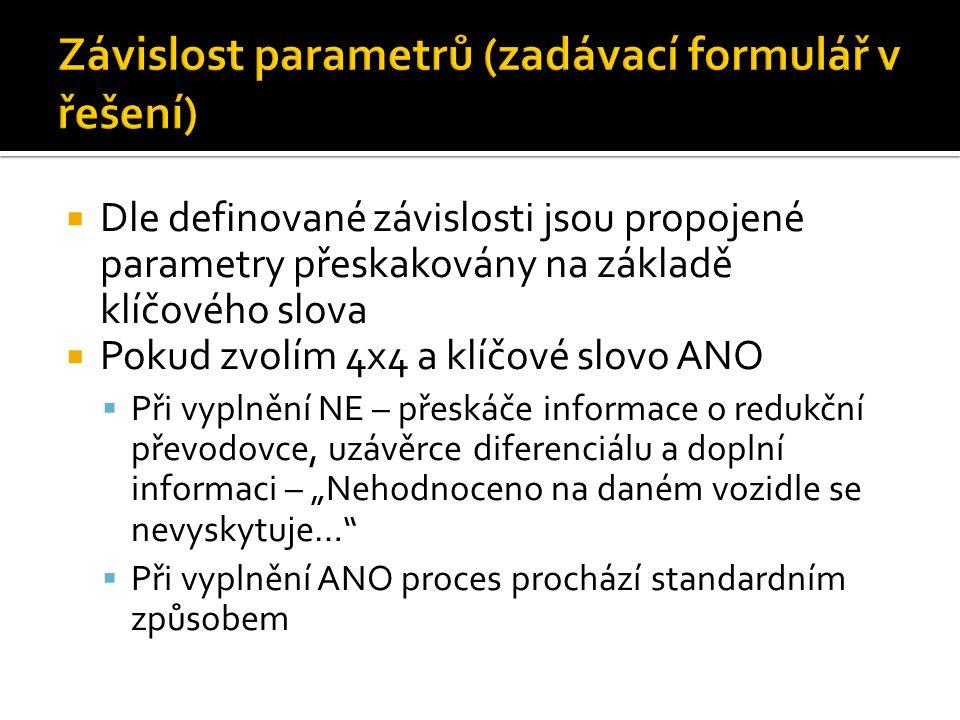  Dle definované závislosti jsou propojené parametry přeskakovány na základě klíčového slova  Pokud zvolím 4x4 a klíčové slovo ANO  Při vyplnění NE