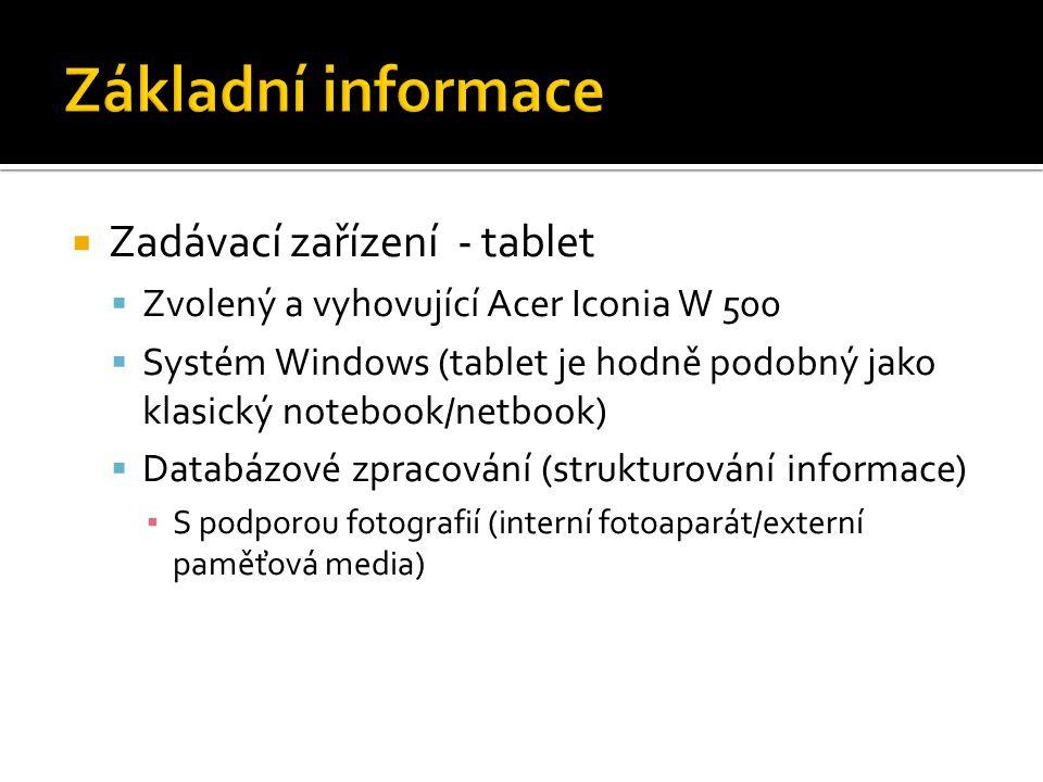  Zadávací zařízení - tablet  Zvolený a vyhovující Acer Iconia W 500  Systém Windows (tablet je hodně podobný jako klasický notebook/netbook)  Data