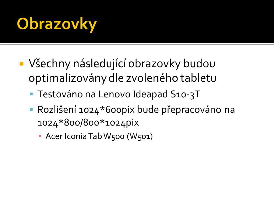  Všechny následující obrazovky budou optimalizovány dle zvoleného tabletu  Testováno na Lenovo Ideapad S10-3T  Rozlišení 1024*600pix bude přepracov