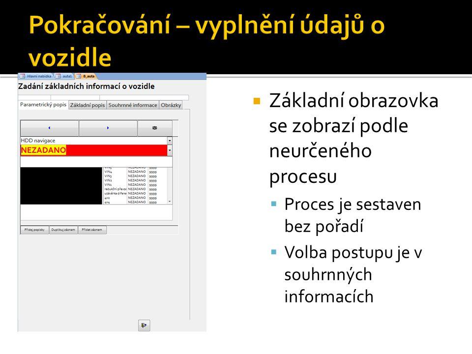  Základní obrazovka se zobrazí podle neurčeného procesu  Proces je sestaven bez pořadí  Volba postupu je v souhrnných informacích