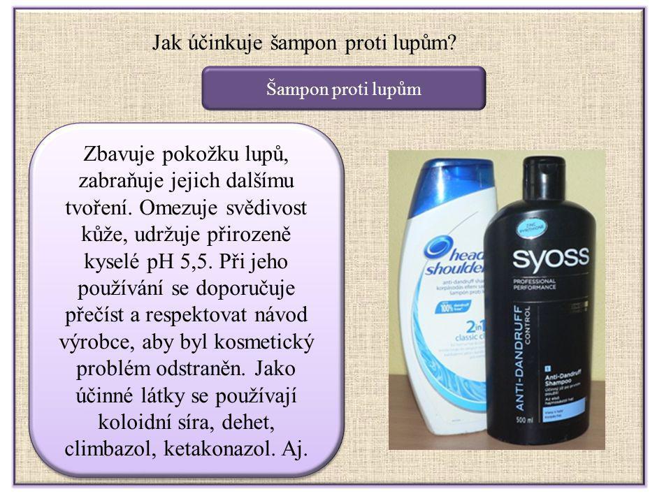 Jak účinkuje šampon proti lupům? Šampon proti lupům Zbavuje pokožku lupů, zabraňuje jejich dalšímu tvoření. Omezuje svědivost kůže, udržuje přirozeně