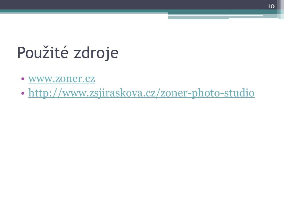 Použité zdroje •www.zoner.czwww.zoner.cz •http://www.zsjiraskova.cz/zoner-photo-studiohttp://www.zsjiraskova.cz/zoner-photo-studio 10