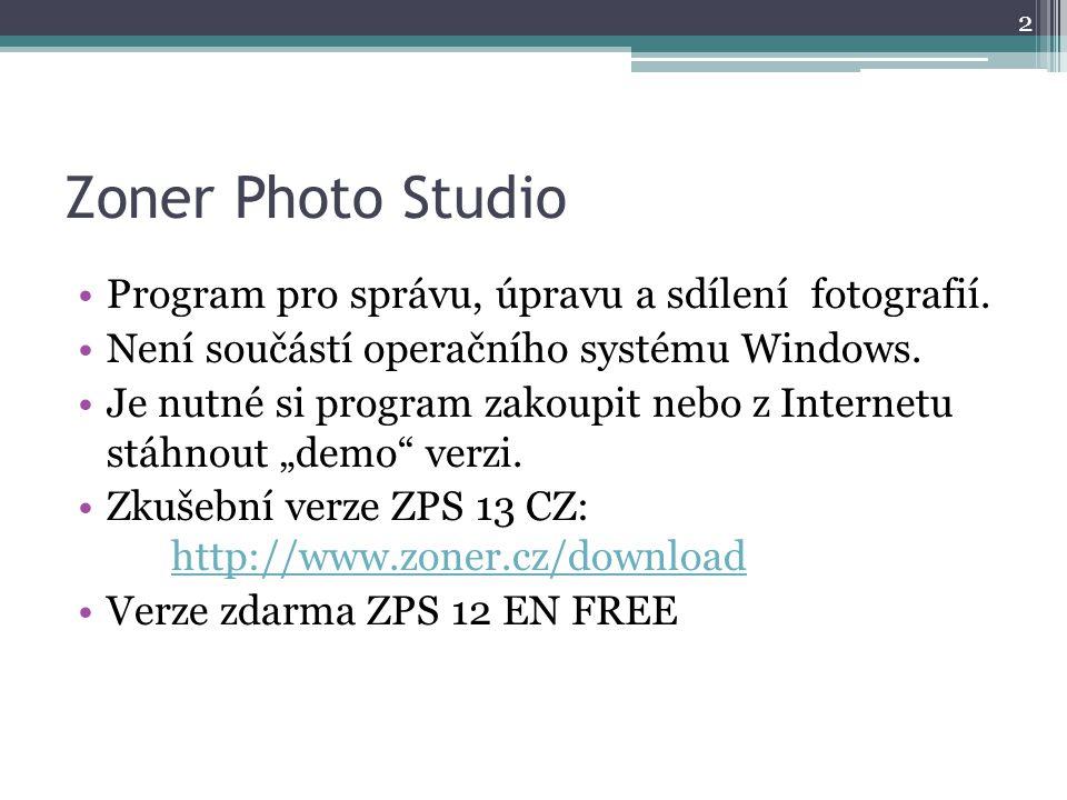 Zoner Photo Studio •Program pro správu, úpravu a sdílenífotografií. •Není součástí operačního systému Windows. •Je nutné si program zakoupit nebo z In