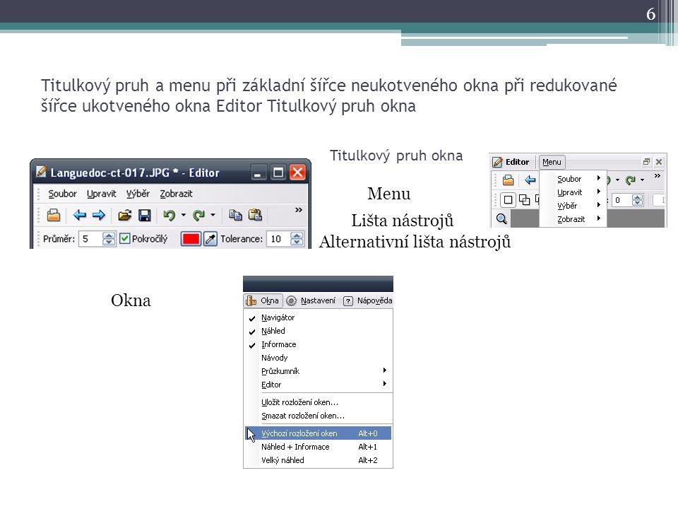 Titulkový pruh a menu při základní šířce neukotveného okna při redukované šířce ukotveného okna Editor Titulkový pruh okna 6 Lišta nástrojů Alternativ