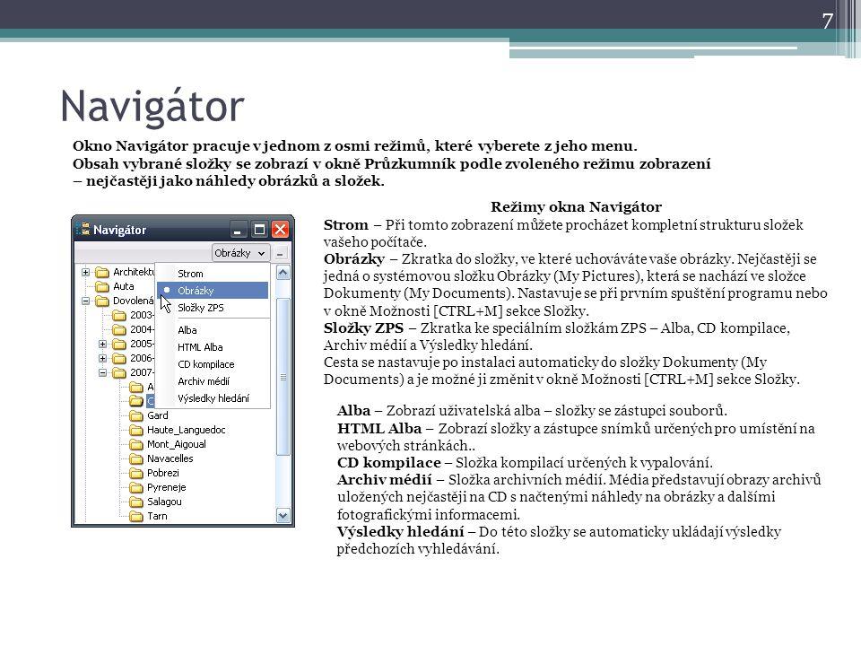Navigátor 7 Okno Navigátor pracuje v jednom z osmi režimů, které vyberete z jeho menu. Obsah vybrané složky se zobrazí v okně Průzkumník podle zvolené