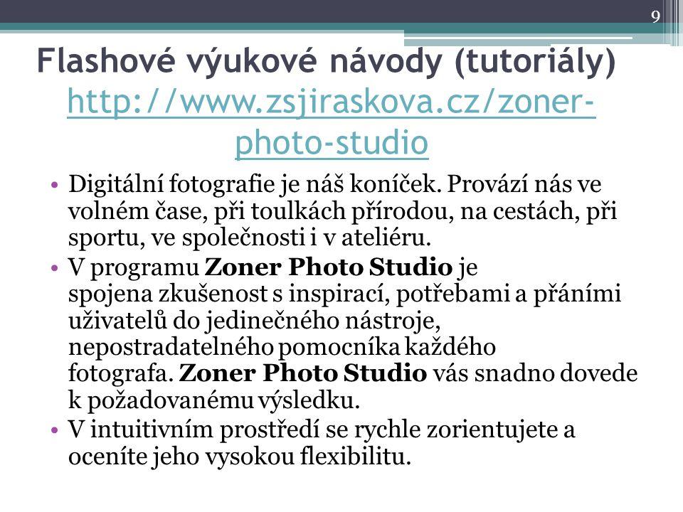 Flashové výukové návody (tutoriály) http://www.zsjiraskova.cz/zoner- photo-studio http://www.zsjiraskova.cz/zoner- photo-studio 9 •Digitální fotografi