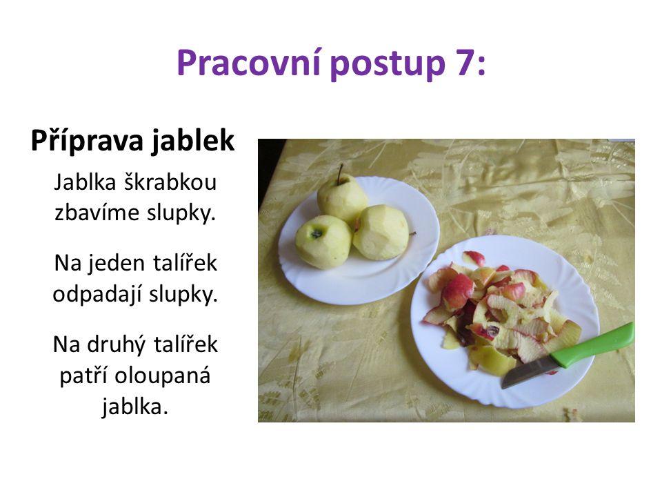 Pracovní postup 7: Příprava jablek Jablka škrabkou zbavíme slupky. Na jeden talířek odpadají slupky. Na druhý talířek patří oloupaná jablka.