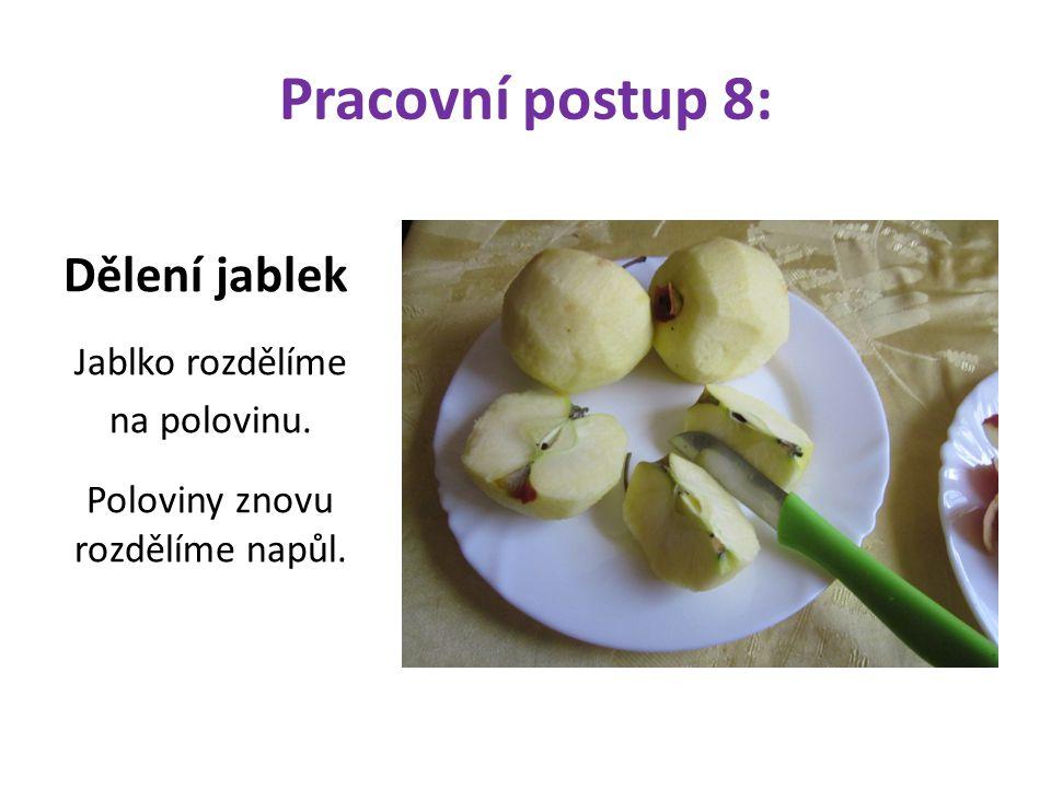 Pracovní postup 8: Dělení jablek Jablko rozdělíme na polovinu. Poloviny znovu rozdělíme napůl.