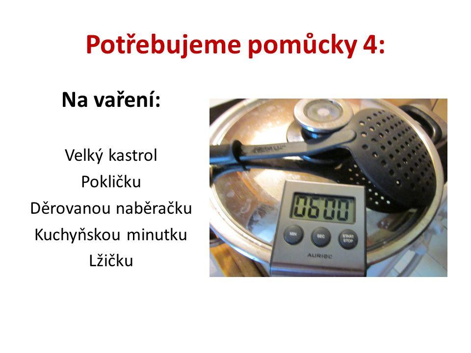 Potřebujeme pomůcky 5: Na přípravu ochucení: Malý kastrolek Nůž Miska 2 lžíce (na nabírání másla + na míchání cukru s přísadou/ami)