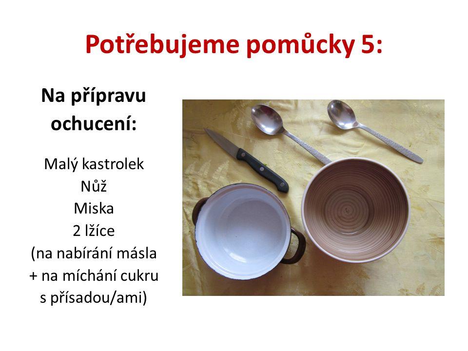 Pracovní postup 21: Příprava másla V kastrolku rozpustíme na ploténce spuštěné na třetinový výkon pro 4 osoby asi 120g másla.