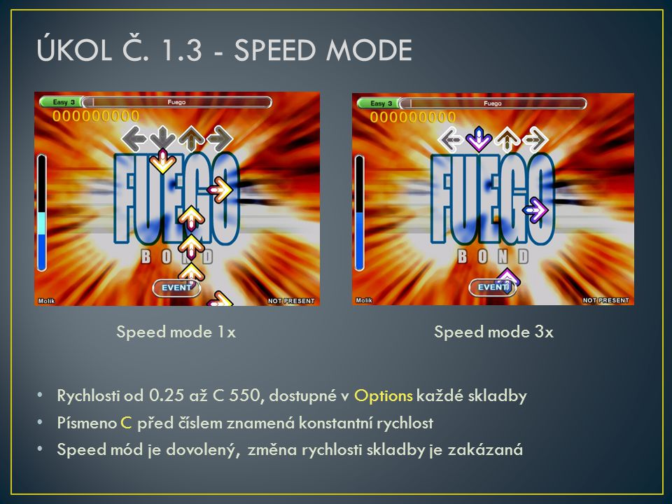 Speed mode 1x Speed mode 3x • Rychlosti od 0.25 až C 550, dostupné v Options každé skladby • Písmeno C před číslem znamená konstantní rychlost • Speed mód je dovolený, změna rychlosti skladby je zakázaná
