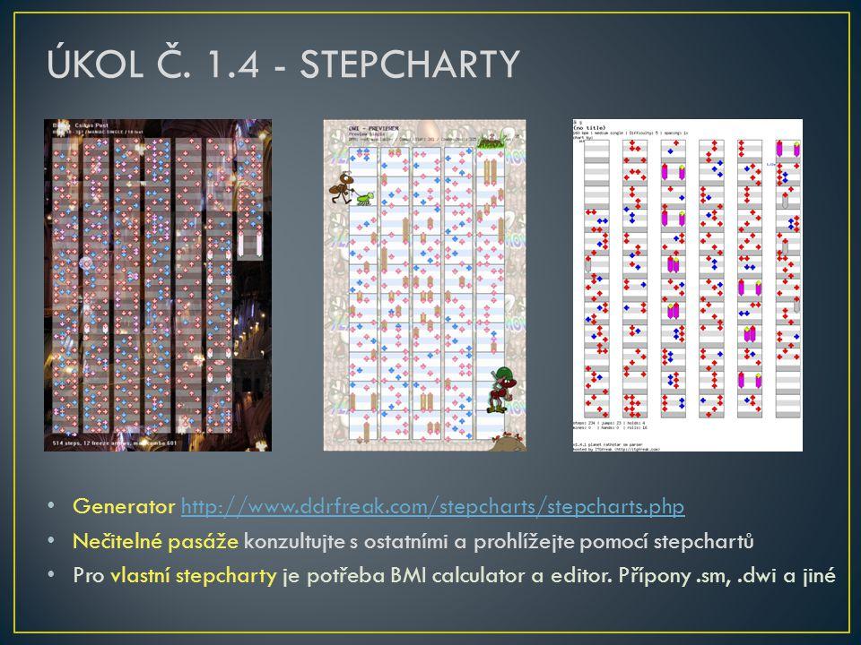 • Generator http://www.ddrfreak.com/stepcharts/stepcharts.phphttp://www.ddrfreak.com/stepcharts/stepcharts.php • Nečitelné pasáže konzultujte s ostatními a prohlížejte pomocí stepchartů • Pro vlastní stepcharty je potřeba BMI calculator a editor.