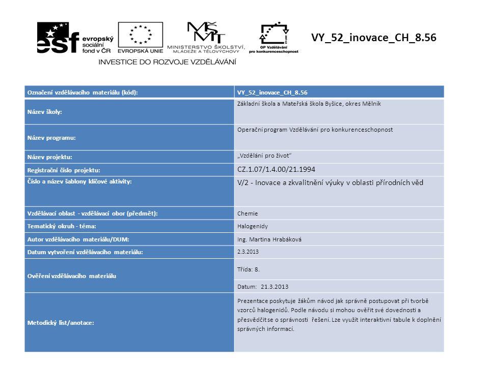 VY_52_inovace_CH_8.56 Označení vzdělávacího materiálu (kód):VY_52_inovace_CH_8.56 Název školy: Základní škola a Mateřská škola Byšice, okres Mělník Ná