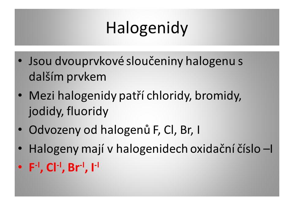 Halogenidy • Jsou dvouprvkové sloučeniny halogenu s dalším prvkem • Mezi halogenidy patří chloridy, bromidy, jodidy, fluoridy • Odvozeny od halogenů F