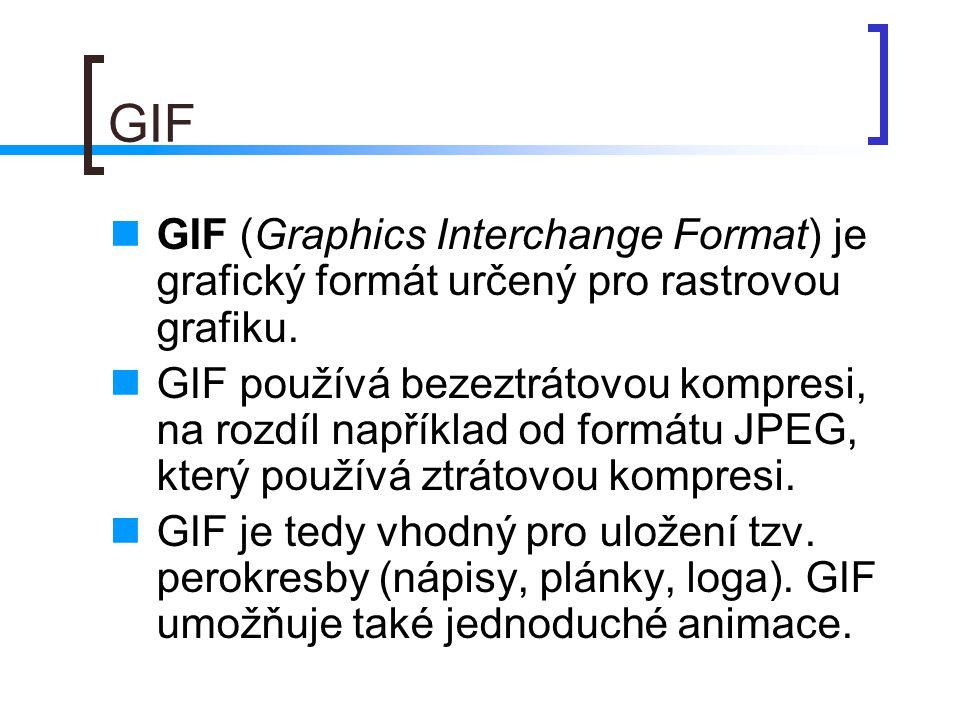 GIF  GIF (Graphics Interchange Format) je grafický formát určený pro rastrovou grafiku.