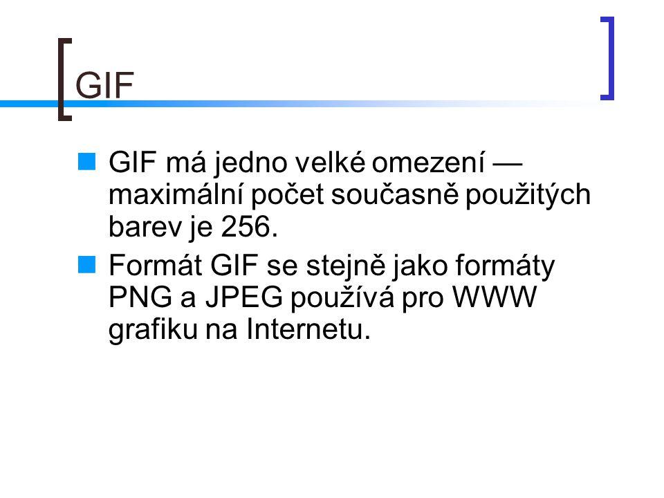 GIF  GIF má jedno velké omezení — maximální počet současně použitých barev je 256.