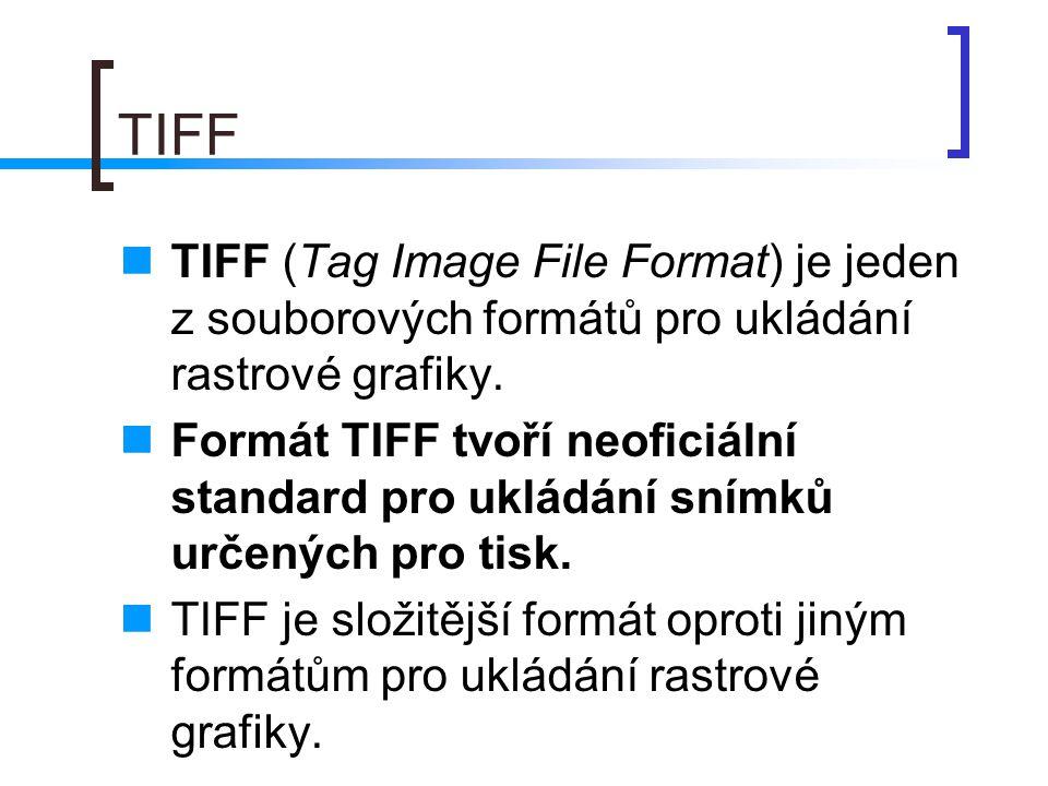 TIFF  TIFF (Tag Image File Format) je jeden z souborových formátů pro ukládání rastrové grafiky.