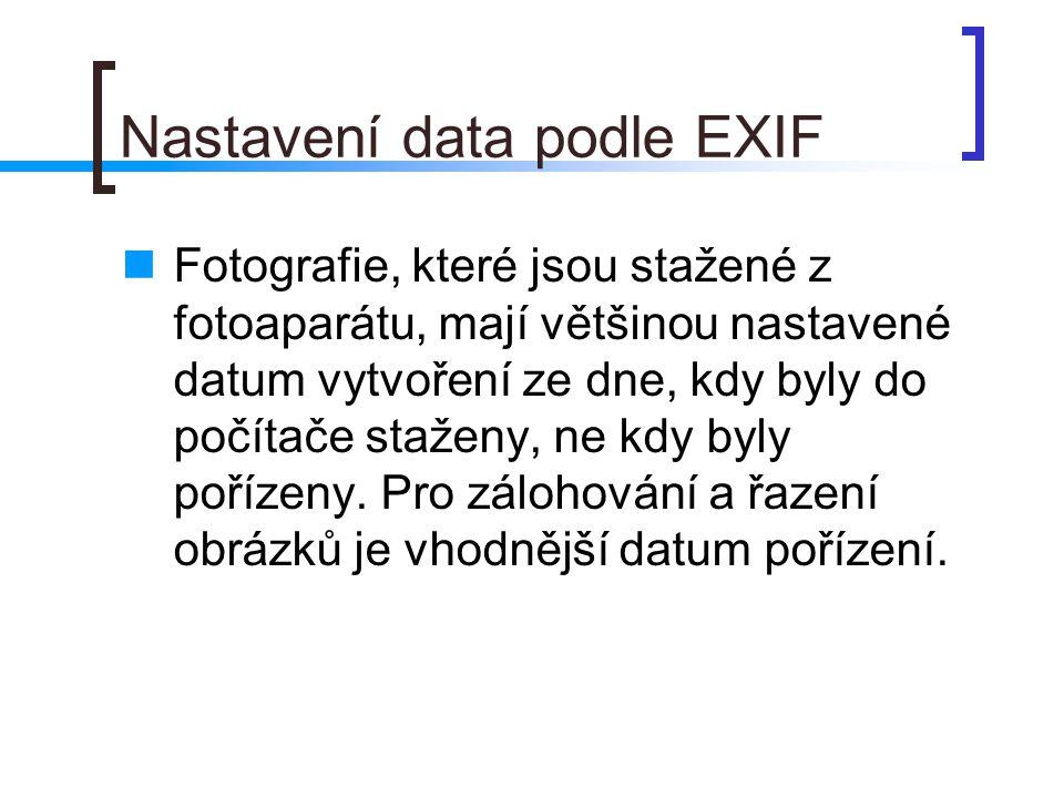 Nastavení data podle EXIF  Fotografie, které jsou stažené z fotoaparátu, mají většinou nastavené datum vytvoření ze dne, kdy byly do počítače staženy, ne kdy byly pořízeny.