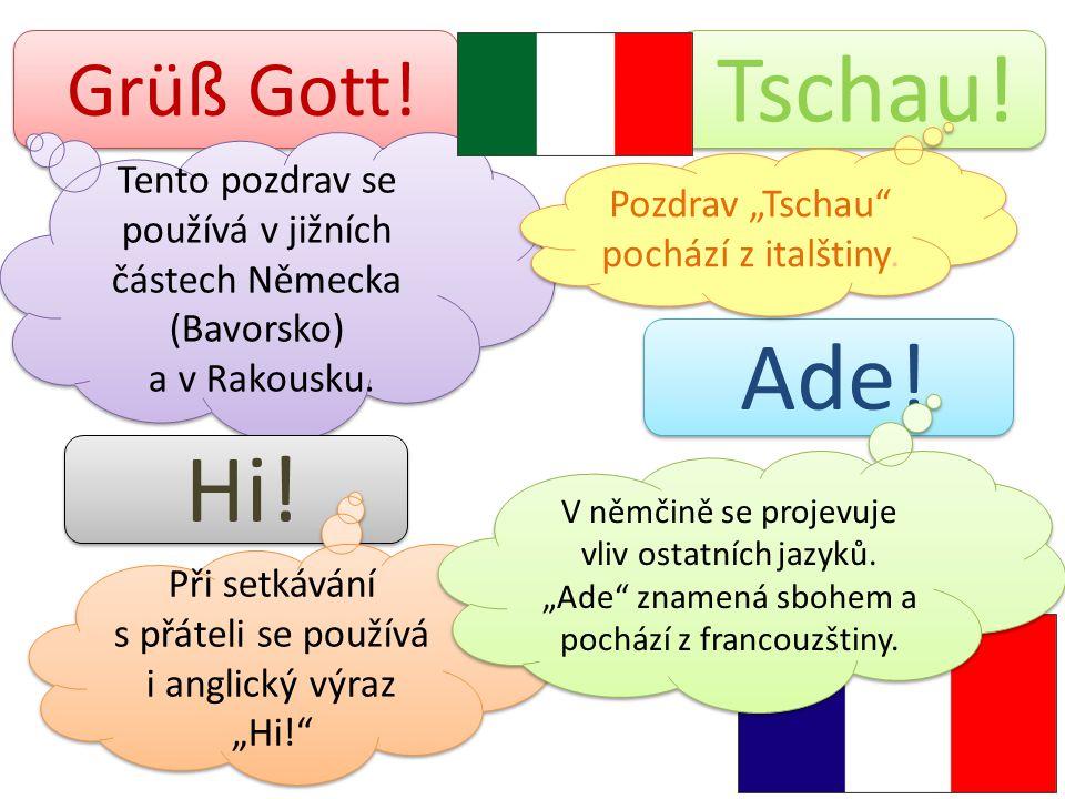 Grüß Gott! Ade! Tento pozdrav se používá v jižních částech Německa (Bavorsko) a v Rakousku. Tento pozdrav se používá v jižních částech Německa (Bavors