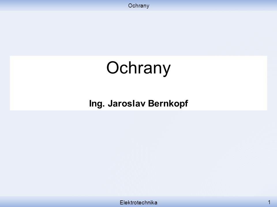 Ochrany Elektrotechnika 1 Ochrany Ing. Jaroslav Bernkopf