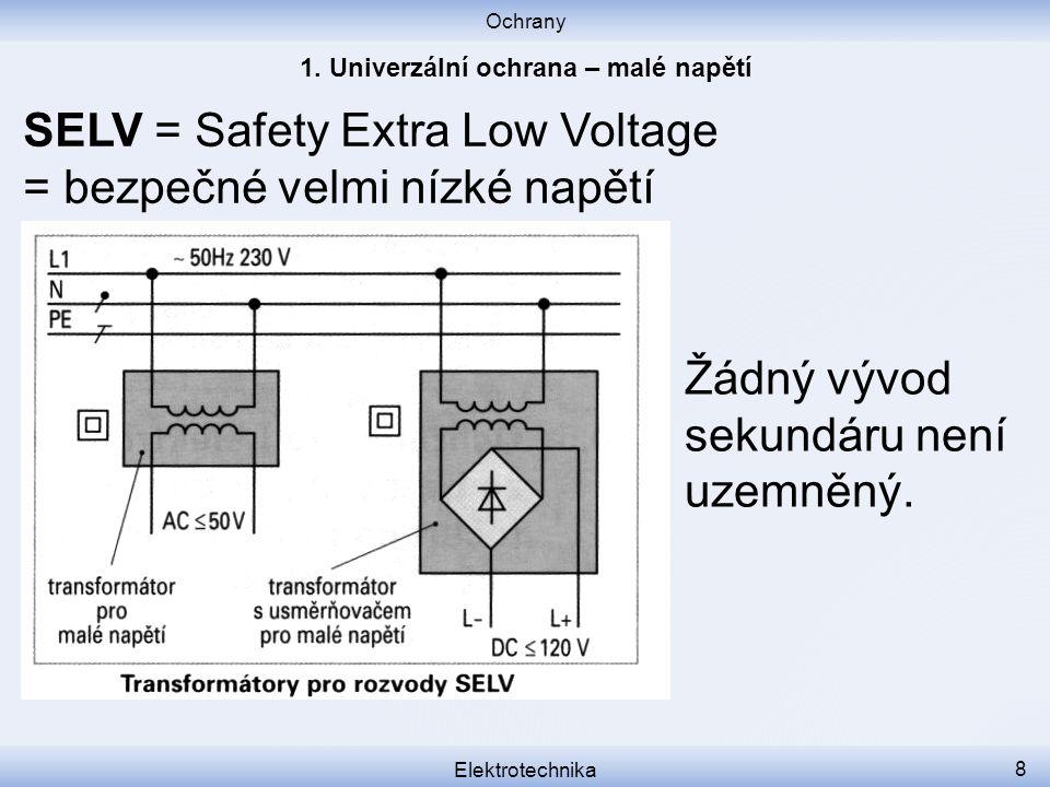 Ochrany Elektrotechnika 8 SELV = Safety Extra Low Voltage = bezpečné velmi nízké napětí Žádný vývod sekundáru není uzemněný.