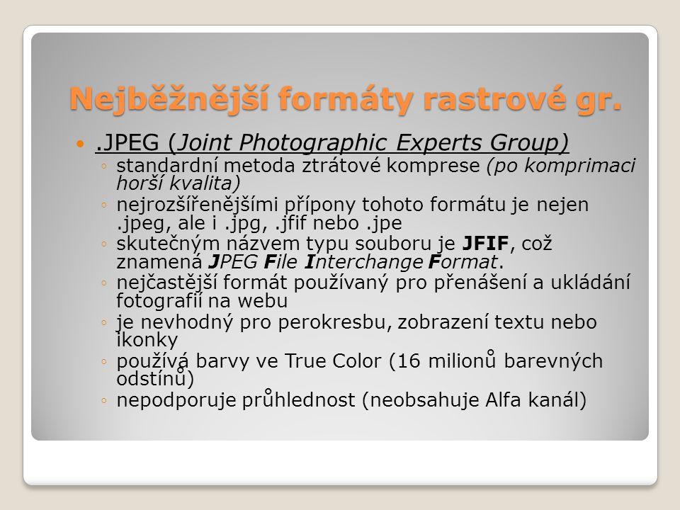 Nejběžnější formáty rastrové gr. .JPEG (Joint Photographic Experts Group) ◦standardní metoda ztrátové komprese (po komprimaci horší kvalita) ◦nejrozš