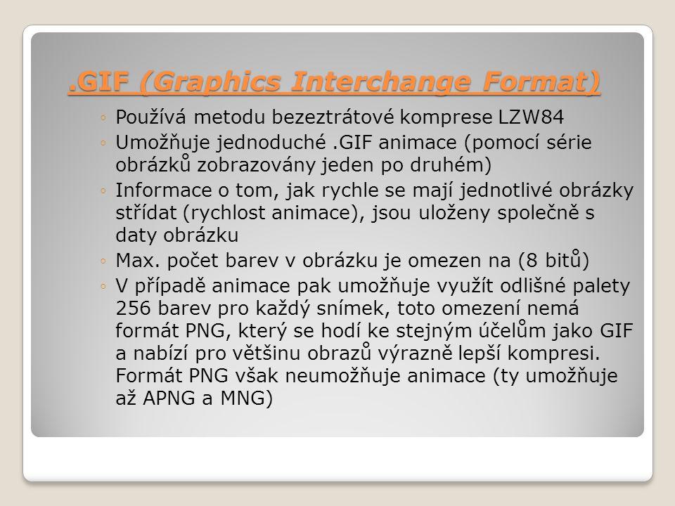 .GIF (Graphics Interchange Format) ◦Používá metodu bezeztrátové komprese LZW84 ◦Umožňuje jednoduché.GIF animace (pomocí série obrázků zobrazovány jede