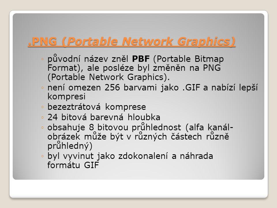 .PNG (Portable Network Graphics) ◦původní název zněl PBF (Portable Bitmap Format), ale posléze byl změněn na PNG (Portable Network Graphics). ◦není om
