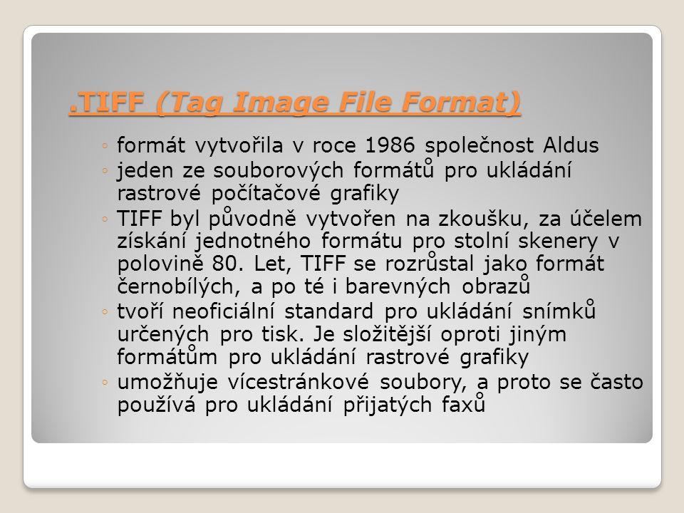 .TIFF (Tag Image File Format) ◦formát vytvořila v roce 1986 společnost Aldus ◦jeden ze souborových formátů pro ukládání rastrové počítačové grafiky ◦T