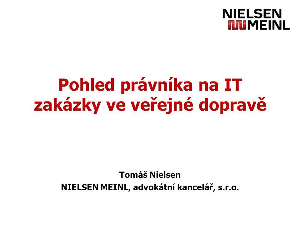 Pohled právníka na IT zakázky ve veřejné dopravě Tomáš Nielsen NIELSEN MEINL, advokátní kancelář, s.r.o.