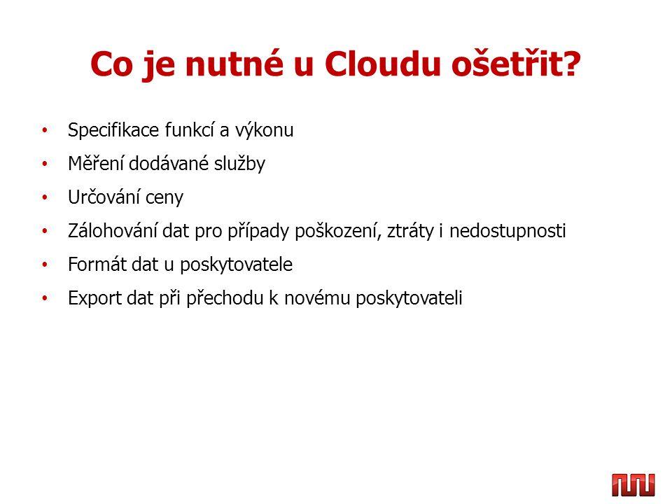 Co je nutné u Cloudu ošetřit? • Specifikace funkcí a výkonu • Měření dodávané služby • Určování ceny • Zálohování dat pro případy poškození, ztráty i