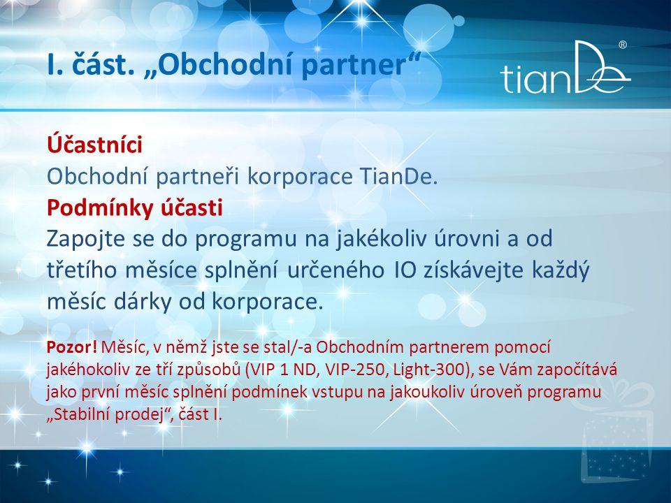 """I. část. """"Obchodní partner"""" Účastníci Obchodní partneři korporace TianDe. Podmínky účasti Zapojte se do programu na jakékoliv úrovni a od třetího měsí"""