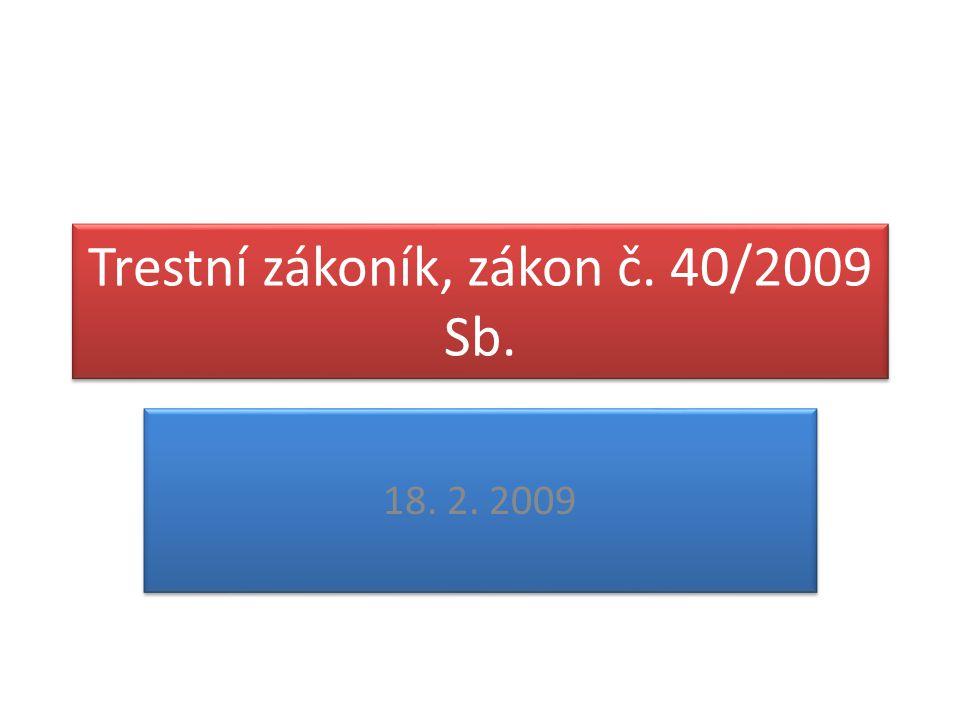Zákonná úprava • Trestní zákoník, zákon č.40/2009 Sb.