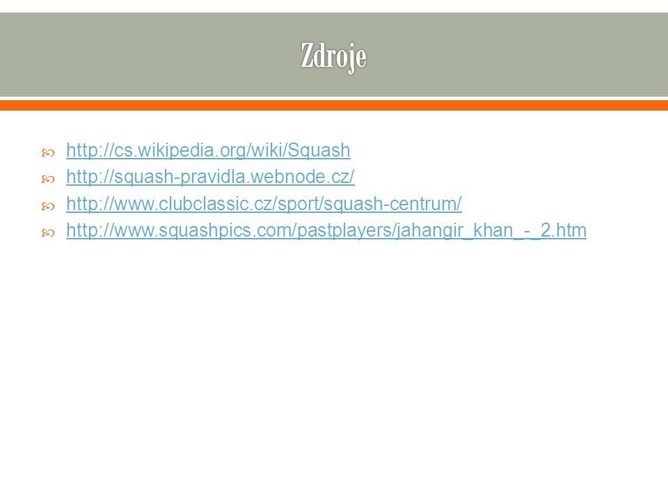  http://cs.wikipedia.org/wiki/Squash http://cs.wikipedia.org/wiki/Squash  http://squash-pravidla.webnode.cz/ http://squash-pravidla.webnode.cz/  ht