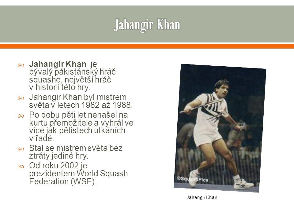  Jahangir Khan je bývalý pákistánský hráč squashe, největší hráč v historii této hry.  Jahangir Khan byl mistrem světa v letech 1982 až 1988.  Po d