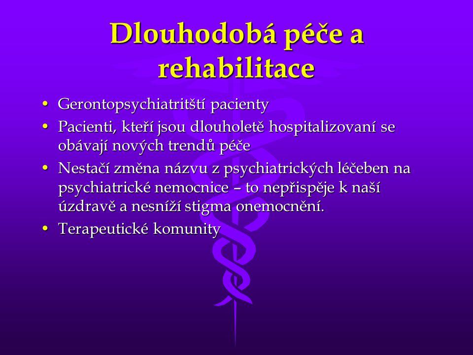 Dlouhodobá péče a rehabilitace •Gerontopsychiatritští pacienty •Pacienti, kteří jsou dlouholetě hospitalizovaní se obávají nových trendů péče •Nestačí