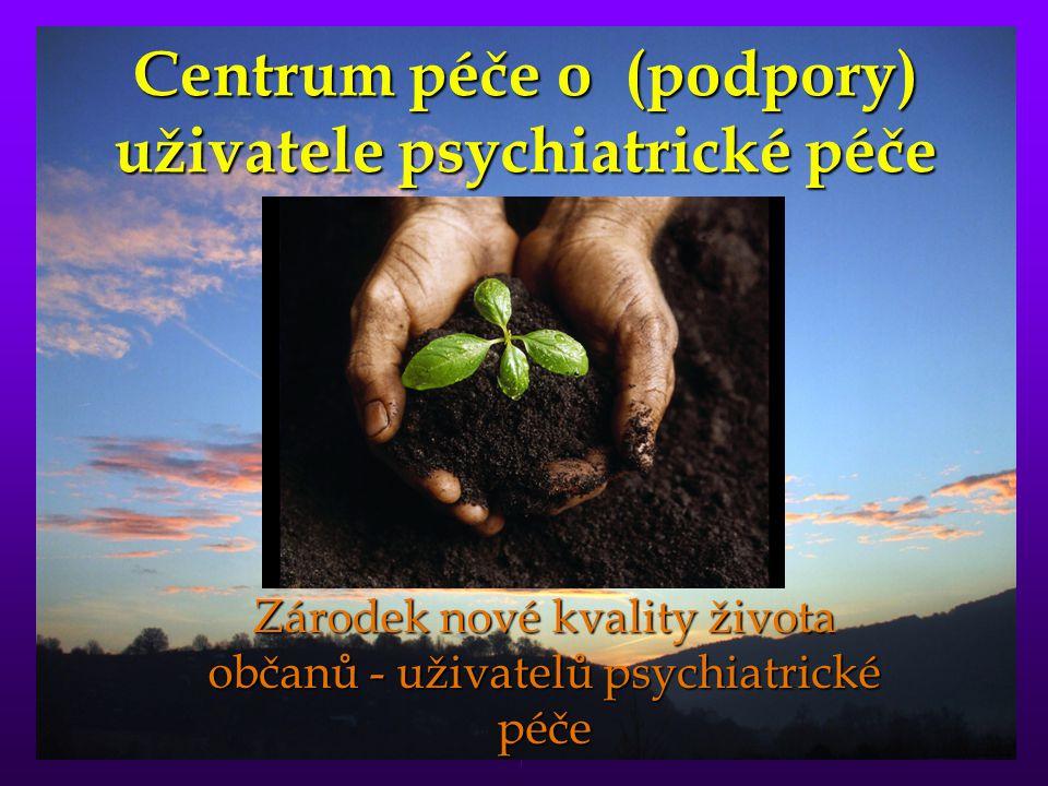 Centrum péče o (podpory) uživatele psychiatrické péče Zárodek nové kvality života občanů - uživatelů psychiatrické péče