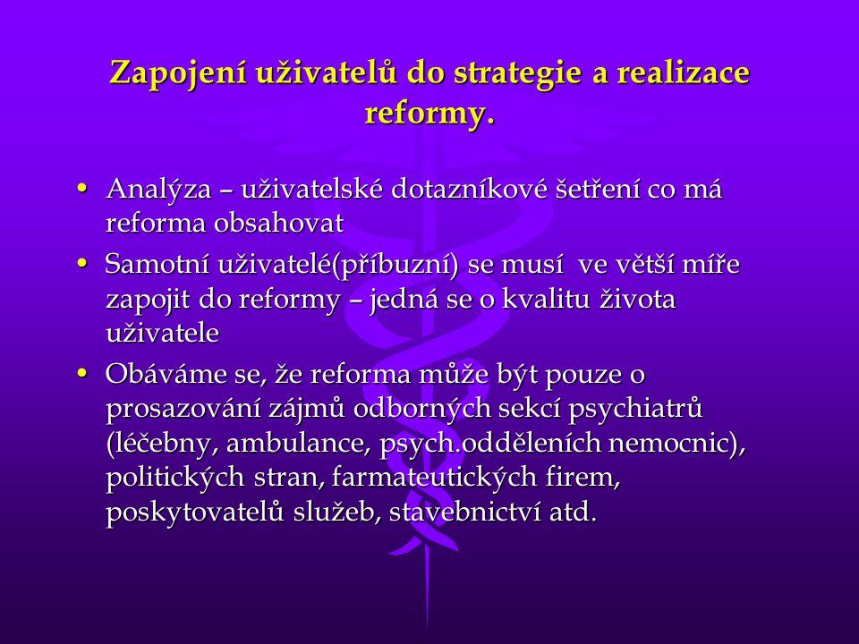 Zapojení uživatelů do strategie a realizace reformy. •Analýza – uživatelské dotazníkové šetření co má reforma obsahovat •Samotní uživatelé(příbuzní) s