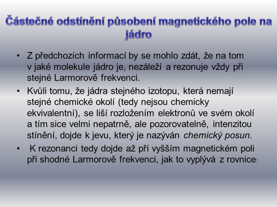 •Z předchozích informací by se mohlo zdát, že na tom v jaké molekule jádro je, nezáleží a rezonuje vždy při stejné Larmorově frekvenci.
