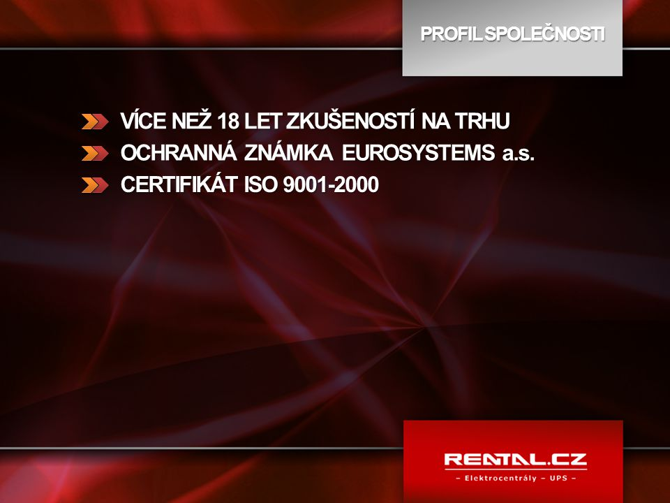 PROFIL SPOLEČNOSTI VÍCE NEŽ 18 LET ZKUŠENOSTÍ NA TRHU OCHRANNÁ ZNÁMKA EUROSYSTEMS a.s. CERTIFIKÁT ISO 9001-2000