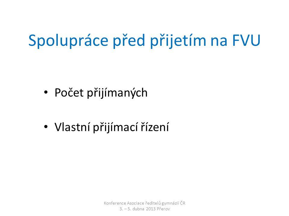 Spolupráce před přijetím na FVU • Počet přijímaných • Vlastní přijímací řízení Konference Asociace ředitelů gymnázií ČR 3.