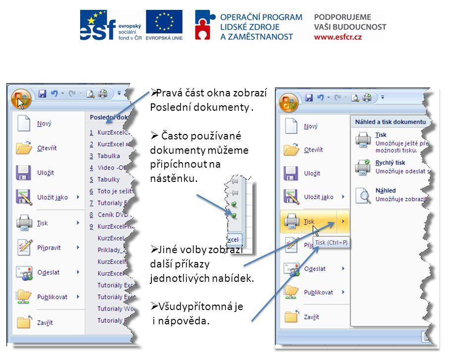  Pravá část okna zobrazí Poslední dokumenty.  Často používané dokumenty můžeme připíchnout na nástěnku.  Jiné volby zobrazí další příkazy jednotliv