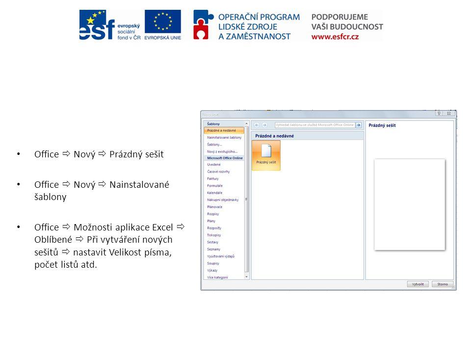 • Office  Nový  Prázdný sešit • Office  Nový  Nainstalované šablony • Office  Možnosti aplikace Excel  Oblíbené  Při vytváření nových sešitů 
